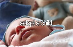 Bucket List: Adopt a child. I'm still trying to open up Josh to this idea :)