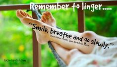 Smile. Breathe. Go slowly