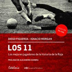 """Así se escribió el libro de La Roja que hoy es top 10 en Chile... - """"Los 11, los mejores jugadores de la historia de La Roja"""": De tesis universitaria a bestseller - El Definido"""