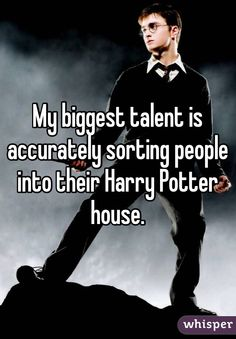 My biggest talent is accurately sorting people into their Harry Potter house. #potterhead