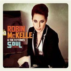 """ROBIN McKELLE & THE FLYTONES """"Soul Flower"""" (Sony)"""