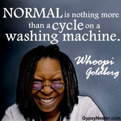 Normal is nothing more than a cycle on a washing machine. -Whoopi Goldberg - For more great quotes to pin to your friends: www. Some Quotes, Great Quotes, Encouragement Quotes, Wisdom Quotes, Funny Inspirational Quotes, Funny Quotes, Celebrate Recovery, Whoopi Goldberg, Famous Quotes