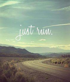 Just run...