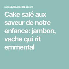Cake salé aux saveur de notre enfance: jambon, vache qui rit emmental