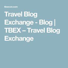 Travel Blog Exchange - Blog   TBEX – Travel Blog Exchange