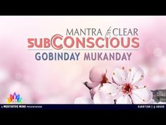 Powerful Kundalini Mantra to Clear Subconscious || GOBINDAY MUKANDAY || Full Mantra with Meaning | - YouTube