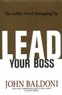 In Lead Your Boss, John Baldoni provides practical, step-by-step advice to middle managers about how to become better leaders and help their organizations succeed. He illuminates the unique nature of middle management—the opportunity it affords to influence both those in positions above and below—and teaches those working at this level to hone their skills for both the good of their organizations and their own future advancement.