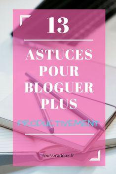 13 astuces pour bloguer plus productivement