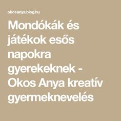 Mondókák és játékok esős napokra gyerekeknek - Okos Anya kreatív gyermeknevelés Kindergarten, Math Equations, Teaching, School, Children, Blog, Dyslexia, Projects, Young Children