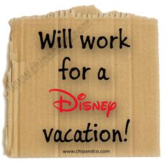 Will work for a Disney vacation.