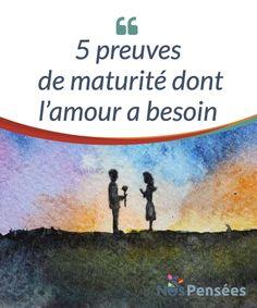 5 preuves de maturité dont l'amour a besoin   L'amour est un sentiment qui doit être #constamment alimenté et #entretenu. Il a également besoin de #maturité pour survivre. En voici cinq exemples.  #Psychologie