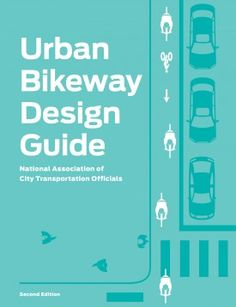 NACTO | URBAN BIKEWAY DESIGN GUIDE #WANT $50 http://islandpress.org/ip/books/book/islandpress/U/bo9505518.html