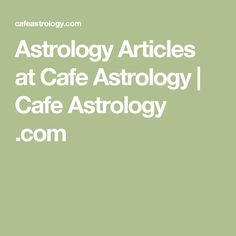 Astrology Articles at Cafe Astrology   Cafe Astrology .com