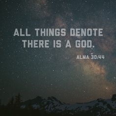 """God often moves quietly behind the scenes of our lives, while at other times He dramatically takes center stage! """"All things denote there is a God; yea, even the earth, and all things that are upon the face of it"""" (Alma 30:44; The Book of Mormon: Another Testament of Jesus Christ). What are some things that witness to you of the love our Heavenly Father has for each of us?"""