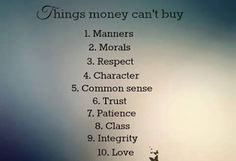 10 Things Money Can't Buy...