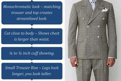 And go for a jacket that's a little on the shorter side. It'll give the illusion of a longer torso and leg.