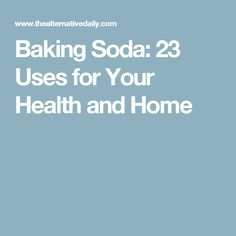 Baking Soda: 23 Uses for Your Health and Home