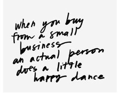 When you buy from a small business an actual person does a little happy dance!