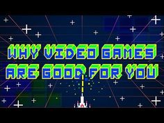 Why Video Games Are Good For You!