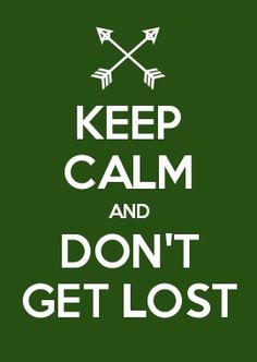 KEEP CALM AND DON\'T GET LOST