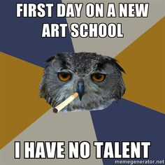 First day on a new art school. I have no talent.