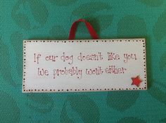 If our dog doesn't like you.... Hand painted wooden plaque www.facebook.com/handpaintedbyp