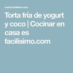 Torta fría de yogurt y coco | Cocinar en casa es facilisimo.com Mousse, Yogurt, Manga, Coco, Diabetes, Recipes, Quiche, Gluten, Pastel