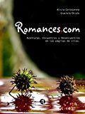 Romances.com: Aventuras encuentros y desencuentros en las páginas de citas (Spanish Edition)