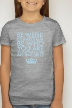 Be Weird, Be Random, Be Who You Are And Always Wear Your Invisible Crown tee.