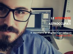 Il #Lavoro di #Consulente #Digitale: l'#Intervista di AstrOccupati a Federico Citi | AstrOccupati: le #Storie di vita interiore dei #Lavoratori