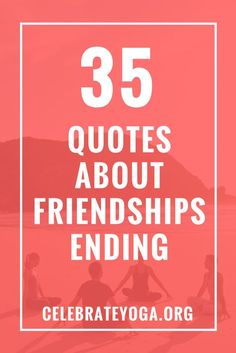 35 Quotes About Friendships Ending