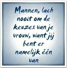 Mannen, lach nooit om de keuzes van je vrouw, want jij bent er namelijk een van. by gertrude Strong Quotes, Positive Quotes, Love Quotes, Funny Quotes, Best Quotes, Inspirational Quotes, Dutch Words, Dutch Quotes, Thats The Way