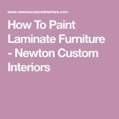 How To Paint Laminate Furniture - Newton Custom Interiors