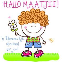 HALLO MAATJIE! 'n Blommetjie spesiaal vir jou! Afrikaanse Quotes, Goeie More, Love You, Gratitude Journals, Peeps, Friendship, Happy Birthday, Mindfulness, Wisdom