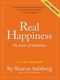 Real Happiness: The Power of Meditation: A 28-Day Program by Sharon Salzberg - Meditation sharpens focus. Meditation lowers blood pressure, relieves chronic pain, reduces stress. Meditation helps us experience greater calm. Meditation connects us to our inner-most feelings and challenges our habits of self-judgment. Meditation helps protect  the brain against aging and improves our capacity for learning new things. (Bilbary Town Library: Good for Readers, Good for Libraries)