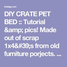 "DIY CRATE PET BED :: Tutorial & pics! Made out of scrap 1x4's from old furniture porjects. She wanted it to look like an old weathered crate so the construction was basic. She added small castor wheels & appled a vinegar & steel wool solution to the wood, but then finished the look w/ some dark walnut danish oil then dry brushed paint then more oil to age the paint color. She added the name & ""No. 1"" w/ the freezer paper transfer method. All steps &..."