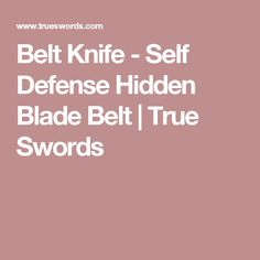 Belt Knife - Self Defense Hidden Blade Belt | True Swords