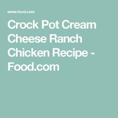 Crock Pot Cream Cheese Ranch Chicken Recipe - Food.com