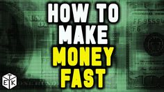 How to make Money Fast !