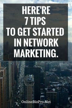 How to get started in network marketing biz | network marketing | network marketing quotes | network marketing recruiting | network marketing tips | network marketing success | network marketing opportunities #networkmarketing