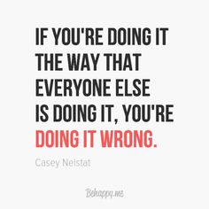 "Canvas ""If you're doing it the way that everyone else is doing it"" by Casey Neistat #783203 - Behappy.me"