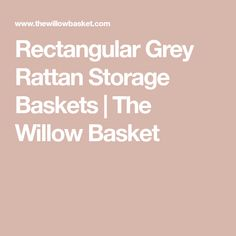 Rectangular Grey Rattan Storage Baskets | The Willow Basket
