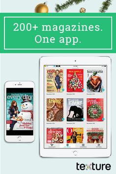 Tis the app for the season. Texture gives you unlimited access to over 200 of the world�s best magazines on your phone and tablet. Start a free trial then tap into all your holiday needs: d_cor galore, gift guides aplenty, non-stop party tips, years of cookie recipes and dinner menus, endless vacations, and any other festive desire.