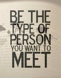 Be the person you want to meet. http://www.facebook.com/RebeccaAMarquis @RebeccaAMarquis