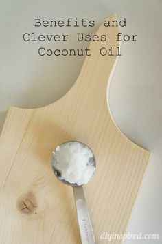 Clever Uses and Benefits of Coconut Oil