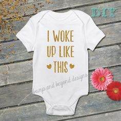 I Woke Up Like This Gold Glitter Baby Bodysuit Girl Shirt by BumpAndBeyondDesigns