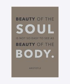 Beauty of the soul is not so easy to see as beauty of the body - Aristotle.  Dimension: 30x20cm. Material: 100% Forex.
