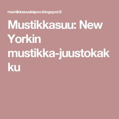 Mustikkasuu: New Yorkin mustikka-juustokakku