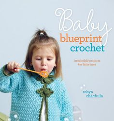 Baby Blueprint Crochet: Irresistible Projects for Little Ones - Kindle edition by Robyn Chachula. Crafts, Hobbies & Home Kindle eBooks @ Amazon.com.