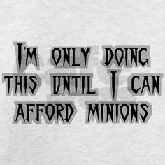 "Can I consider my children ""minions""???!!"